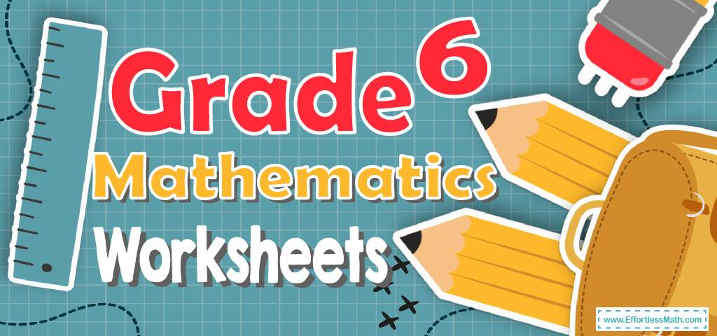 Grade 6 Math Worksheets Effortless Math