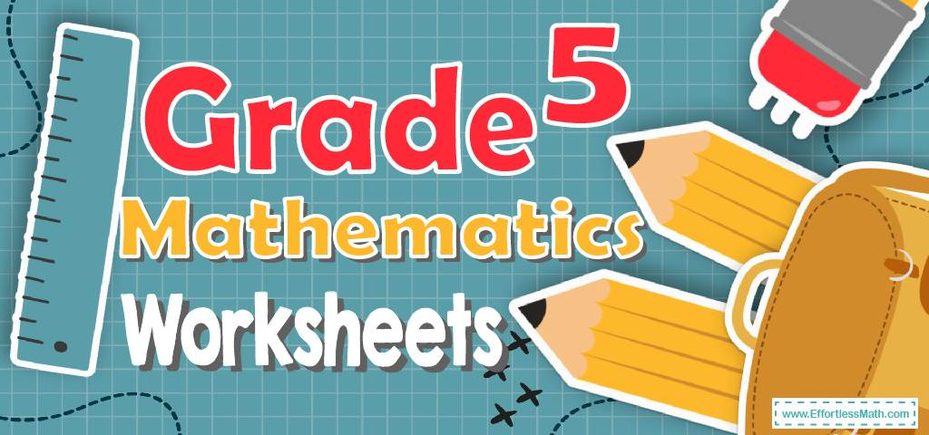 Grade 5 Mathematics Worksheets - Effortless Math