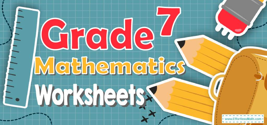 Grade 7 Mathematics Worksheets - Effortless Math