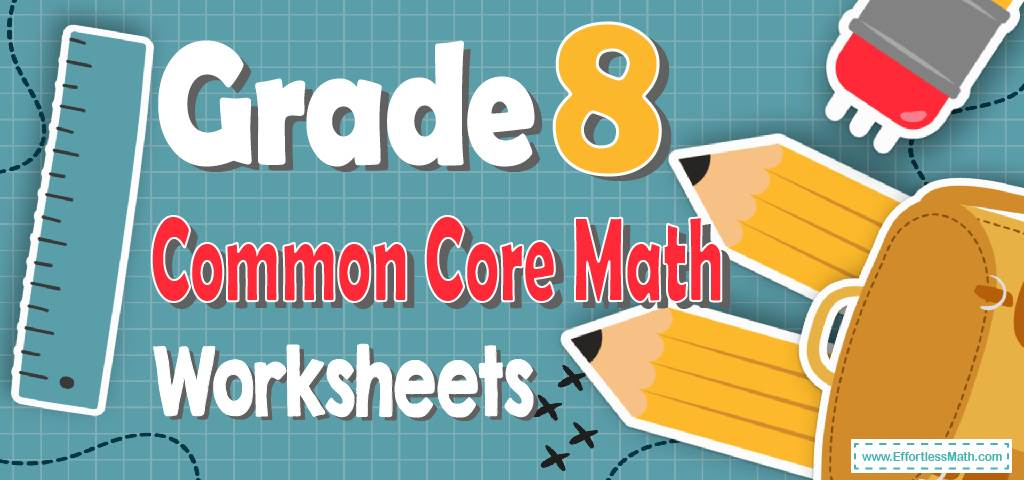 Grade 8 Common Core Math Worksheets - Effortless Math