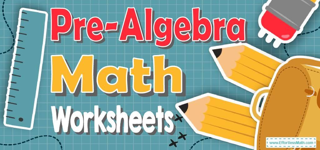 Pre-Algebra Worksheets - Effortless Math